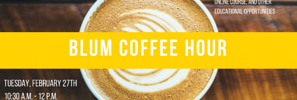 Blum Coffee Hour – 2/27/18