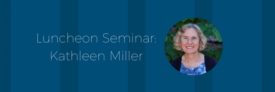 Luncheon Seminar & Water Colloquium Series with Kathleen Miller – 4/18/18 and 4/19/18