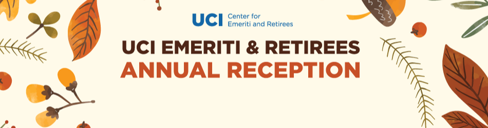 Annual Reception Honoring UCI Emeriti and Retirees – 11/19/19