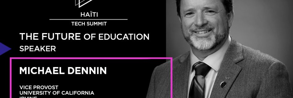 UCI Vice Provost Michael Dennin and Students to Advance Education at Haiti Tech Summit 2018